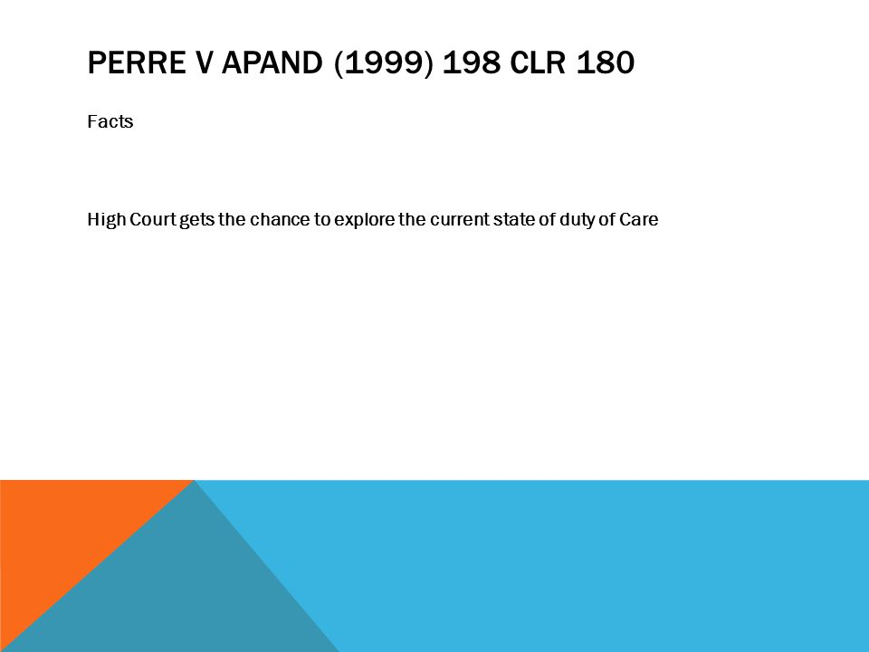 PERRE V APAND (1999) 198 CLR 180 Facts High Court gets the chance to explore the current state of duty of Care