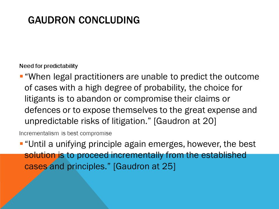 """GAUDRON CONCLUDING Need for predictability  """"When legal practitioners are unable to predict the outcome of cases with a high degree of probability, t"""