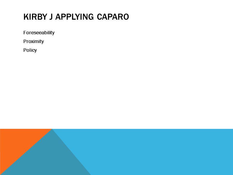 KIRBY J APPLYING CAPARO Foreseeability Proximity Policy
