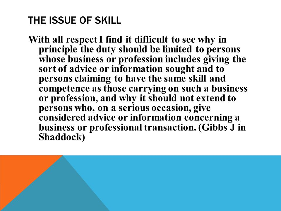 THE ISSUE OF SKILL With all respect I find it difficult to see why in principle the duty should be limited to persons whose business or profession inc