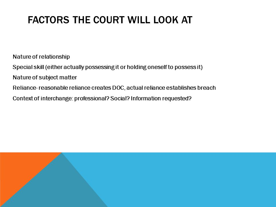 FACTORS THE COURT WILL LOOK AT Nature of relationship Special skill (either actually possessing it or holding oneself to possess it) Nature of subject
