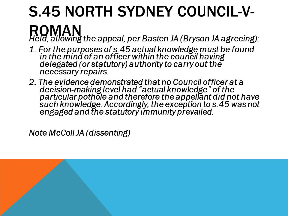 S.45 NORTH SYDNEY COUNCIL-V- ROMAN Held, allowing the appeal, per Basten JA (Bryson JA agreeing): 1. For the purposes of s.45 actual knowledge must be