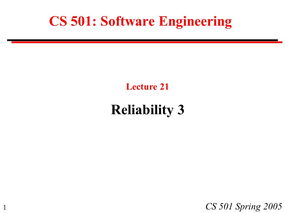 1 CS 501 Spring 2005 CS 501: Software Engineering Lecture 21 Reliability 3