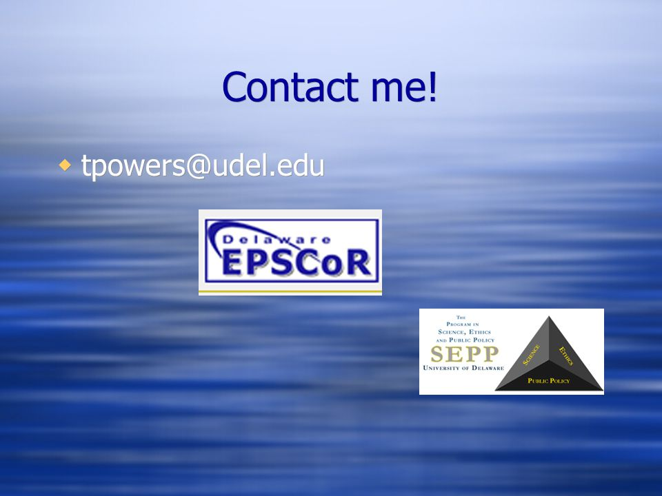 Contact me!  tpowers@udel.edu