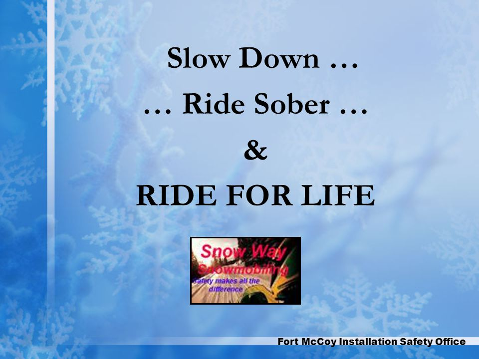 Fort McCoy Installation Safety Office Slow Down … … Ride Sober … & RIDE FOR LIFE