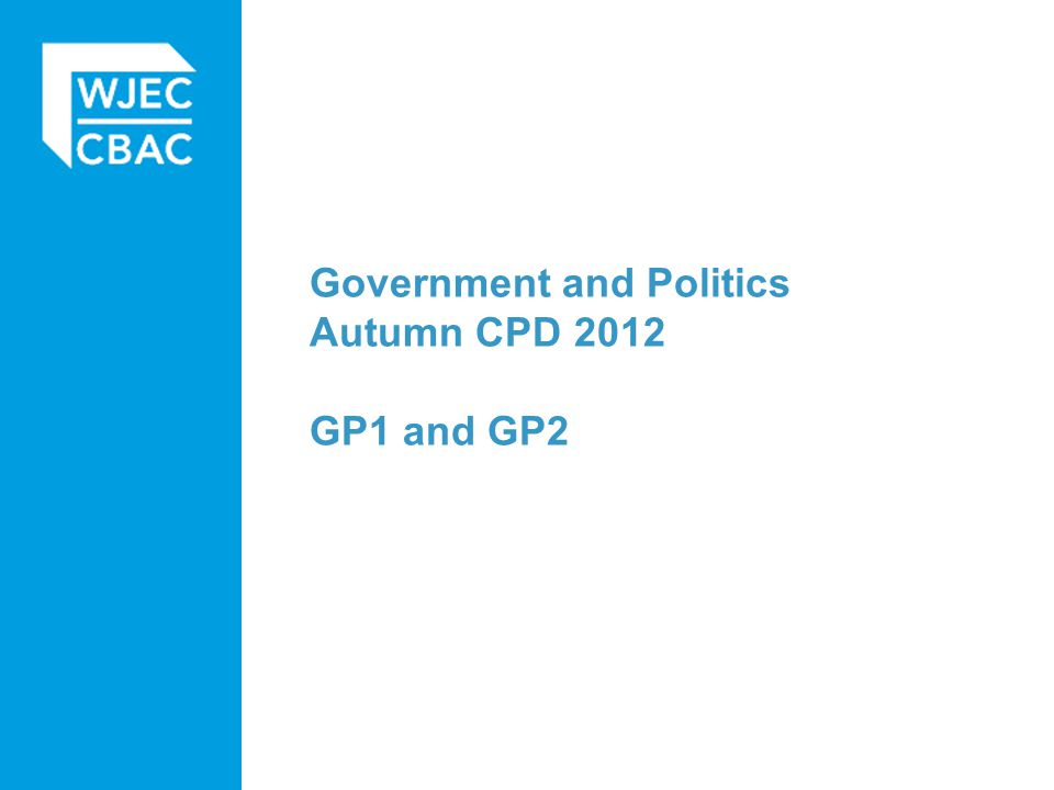Government and Politics Autumn CPD 2012 GP1 and GP2