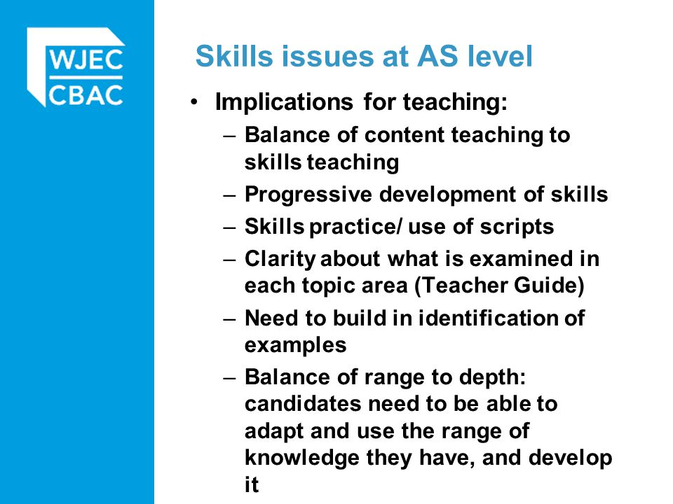 Implications for teaching: –Balance of content teaching to skills teaching –Progressive development of skills –Skills practice/ use of scripts –Clarit
