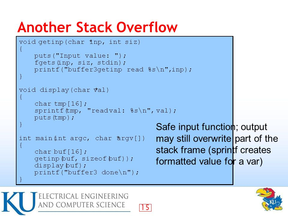 15 Another Stack Overflow Safe input function; output may still overwrite part of the stack frame (sprintf creates formatted value for a var)