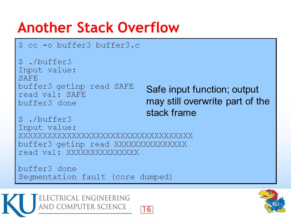 16 Another Stack Overflow Safe input function; output may still overwrite part of the stack frame