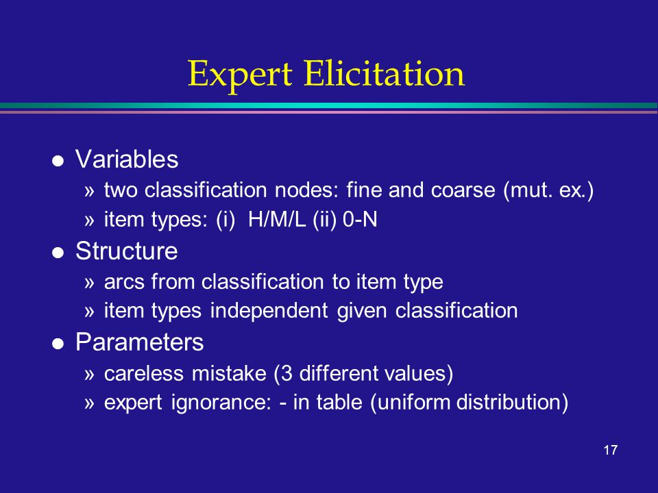 17 Expert Elicitation l Variables »two classification nodes: fine and coarse (mut.
