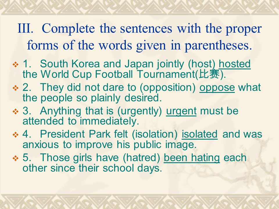 III.Complete the sentences with the proper forms of the words given in parentheses.