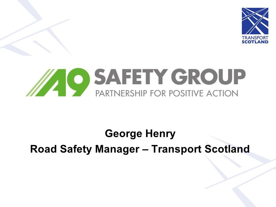 George Henry Road Safety Manager – Transport Scotland