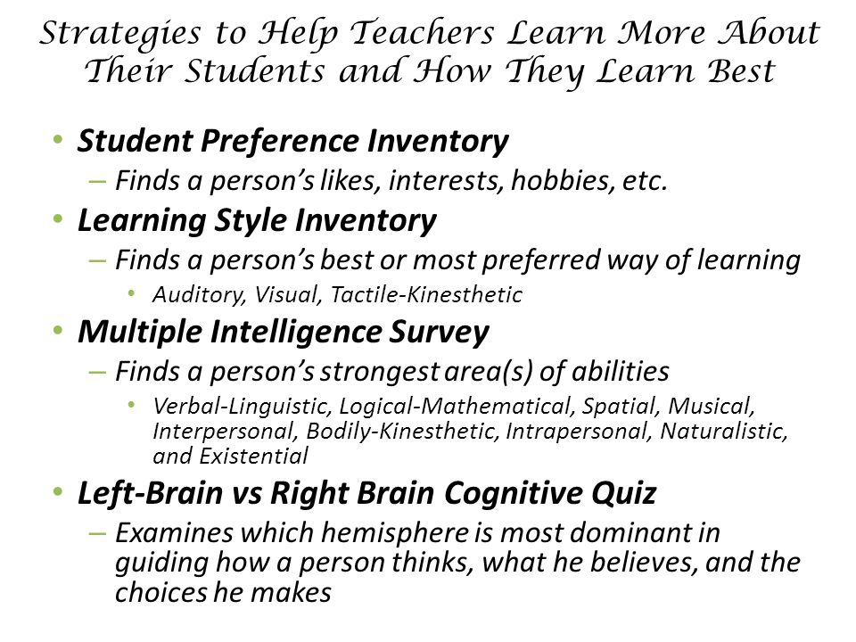 Strategies to Help Teachers Learn More About Their Students and How They Learn Best Student Preference Inventory – Finds a person's likes, interests, hobbies, etc.