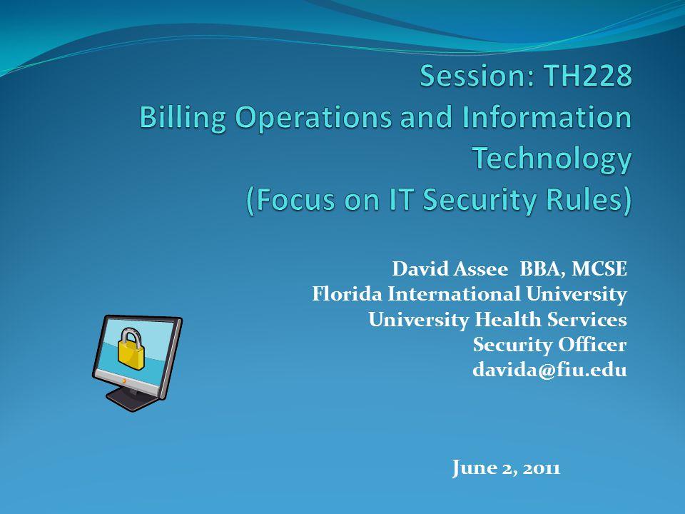 David Assee BBA, MCSE Florida International University University Health Services Security Officer davida@fiu.edu June 2, 2011