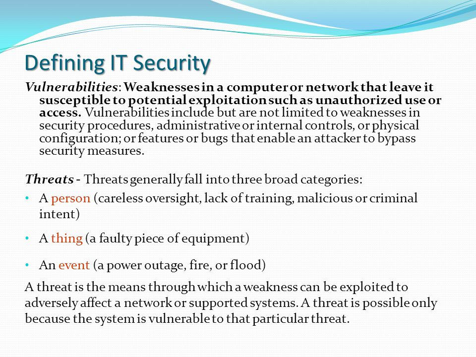 Defining IT Security Vulnerabilities: Weaknesses in a computer or network that leave it susceptible to potential exploitation such as unauthorized use
