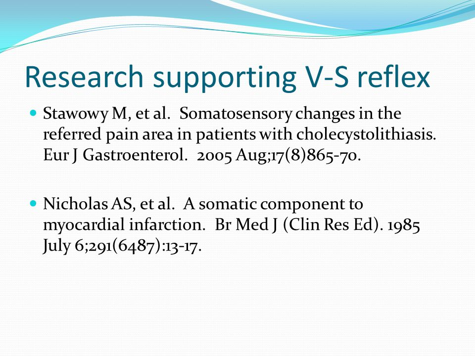 Research supporting V-S reflex Stawowy M, et al. Somatosensory changes in the referred pain area in patients with cholecystolithiasis. Eur J Gastroent