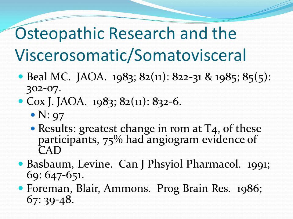 Osteopathic Research and the Viscerosomatic/Somatovisceral Beal MC. JAOA. 1983; 82(11): 822-31 & 1985; 85(5): 302-07. Cox J. JAOA. 1983; 82(11): 832-6
