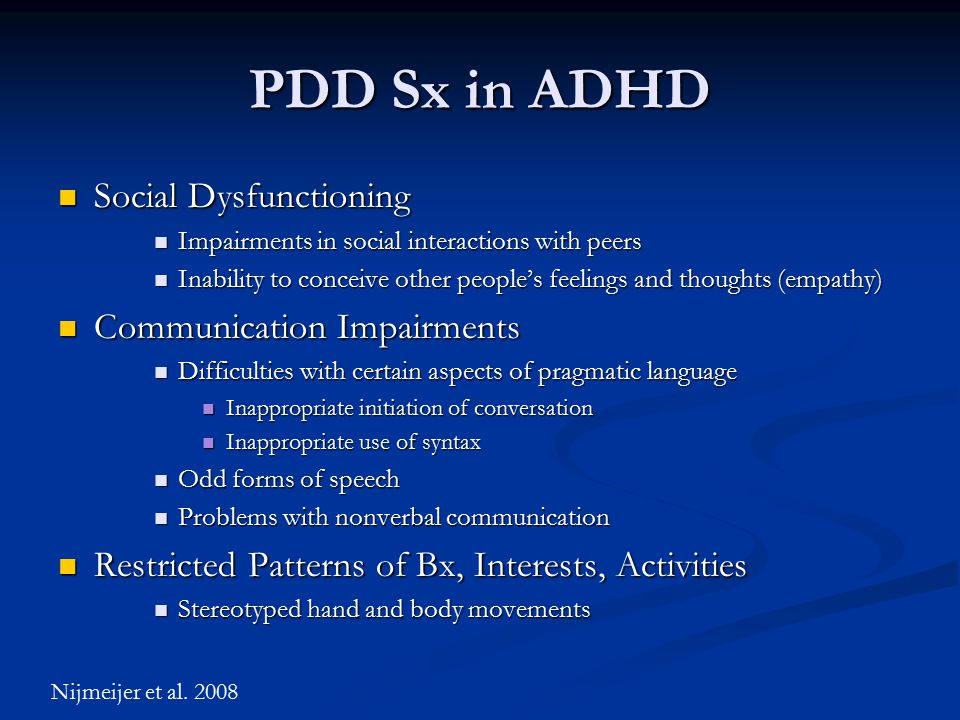 PDD Sx in ADHD Social Dysfunctioning Social Dysfunctioning Impairments in social interactions with peers Impairments in social interactions with peers