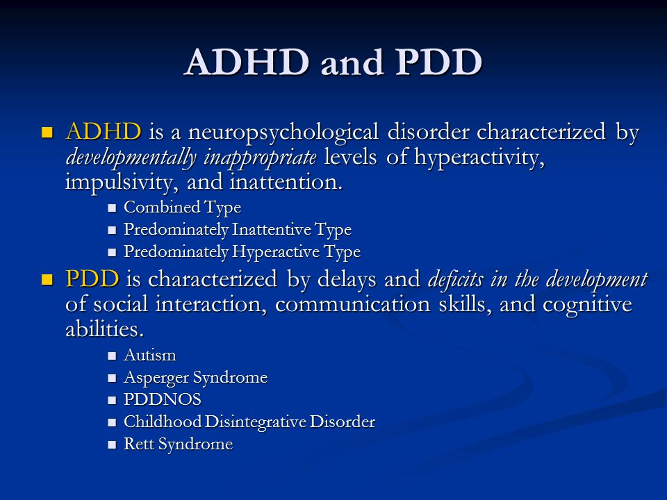ADHD and PDD ADHD is a neuropsychological disorder characterized by developmentally inappropriate levels of hyperactivity, impulsivity, and inattentio