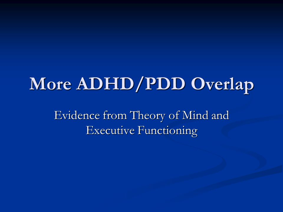 More ADHD/PDD Overlap Evidence from Theory of Mind and Executive Functioning