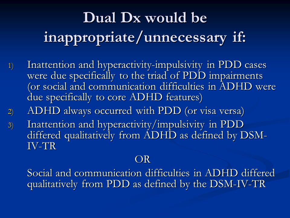 Dual Dx would be inappropriate/unnecessary if: 1) Inattention and hyperactivity-impulsivity in PDD cases were due specifically to the triad of PDD imp