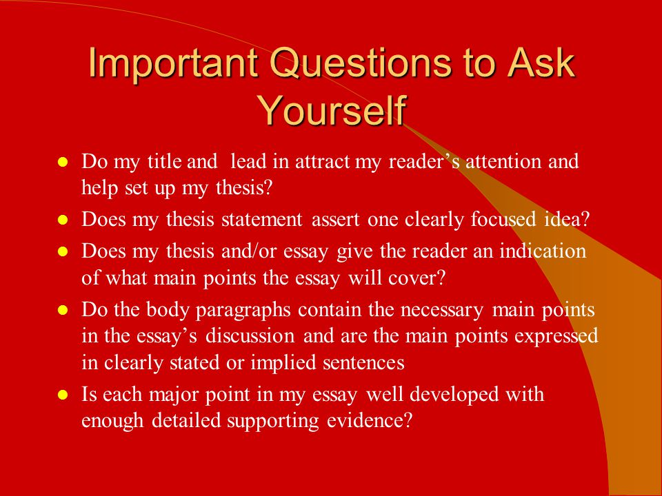Important Questions to Ask Yourself l Do my title and lead in attract my reader's attention and help set up my thesis? l Does my thesis statement asse
