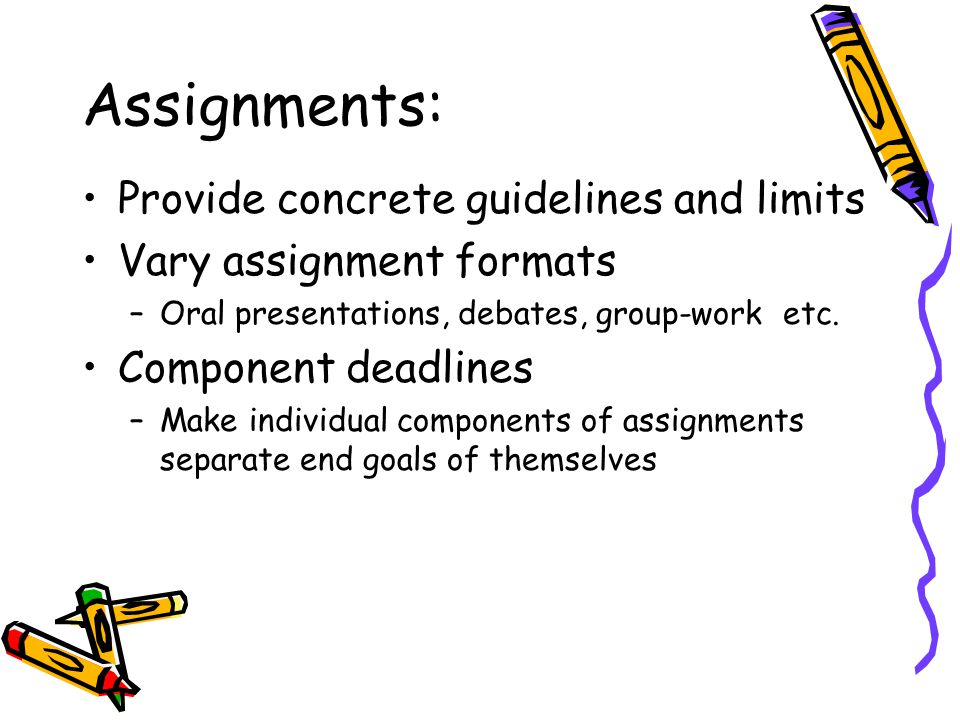 Assignments: Provide concrete guidelines and limits Vary assignment formats –Oral presentations, debates, group-work etc.