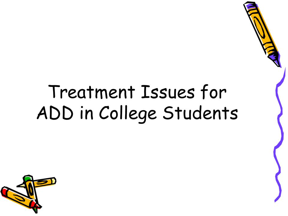 Treatment Issues for ADD in College Students