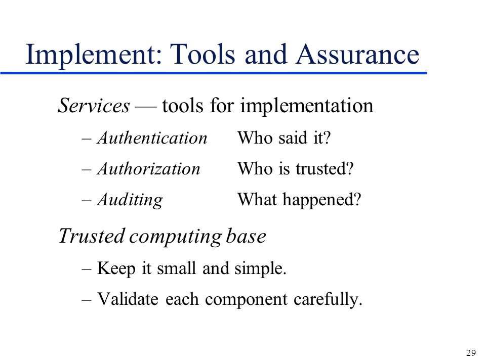 29 Implement: Tools and Assurance Services — tools for implementation –AuthenticationWho said it.