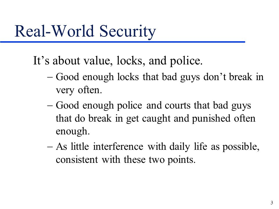 3 Real-World Security It's about value, locks, and police.