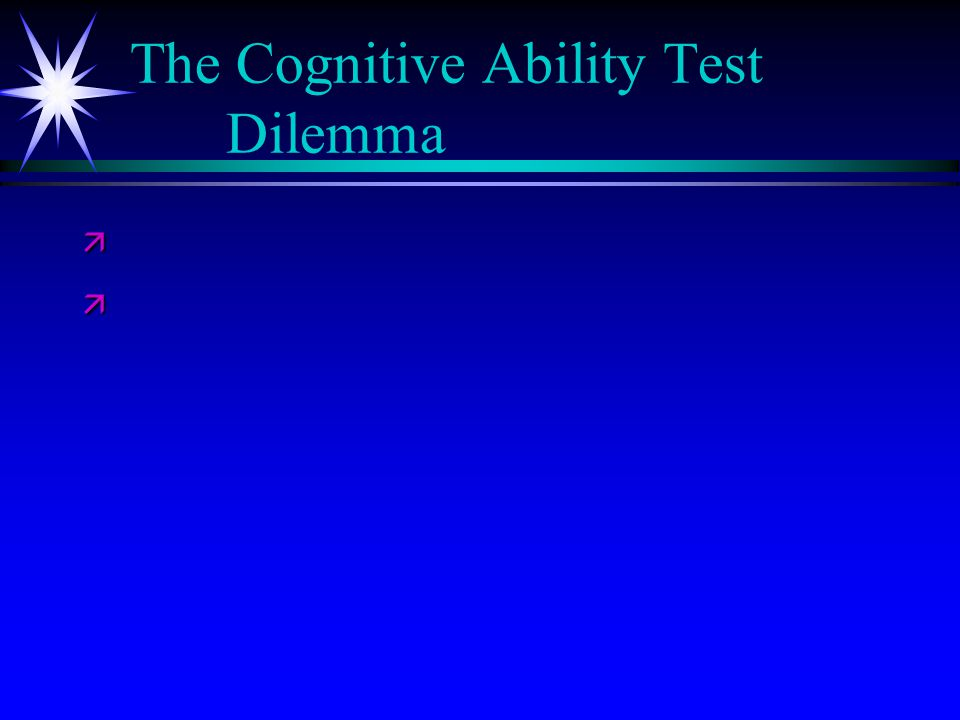 The Cognitive Ability Test Dilemma ä ä