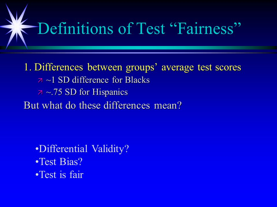 1. Differences between groups' average test scores ä ~1 SD difference for Blacks ä ~.75 SD for Hispanics But what do these differences mean? Definitio