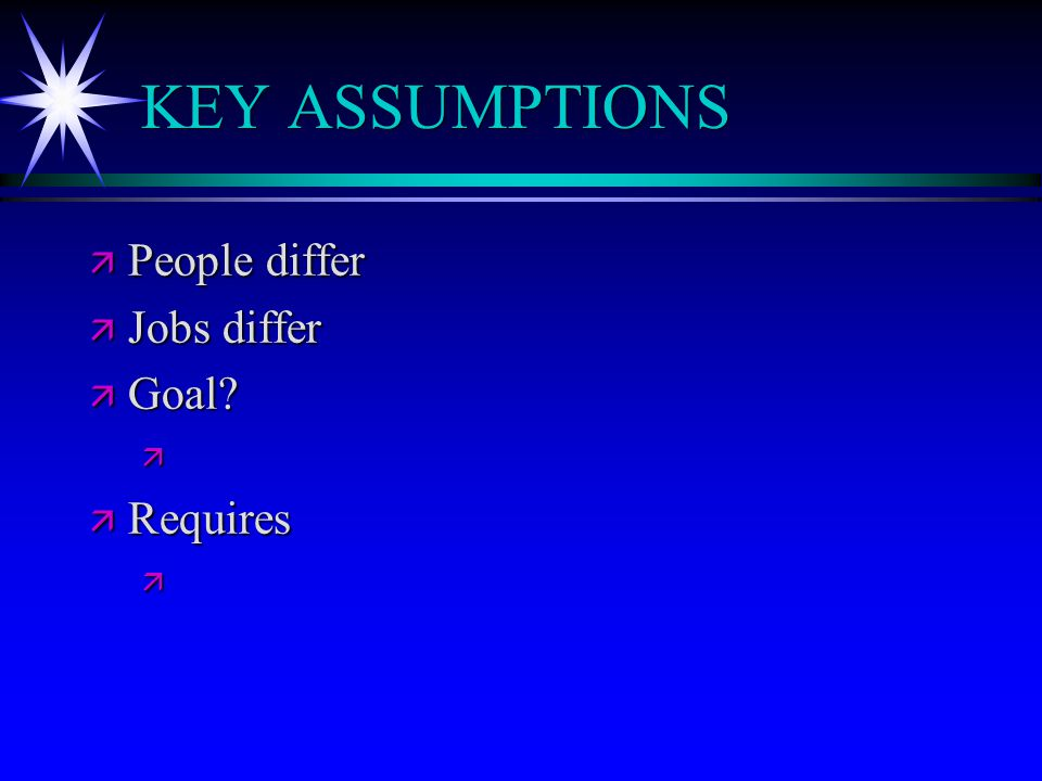 KEY ASSUMPTIONS ä People differ ä Jobs differ ä Goal ä ä Requires ä