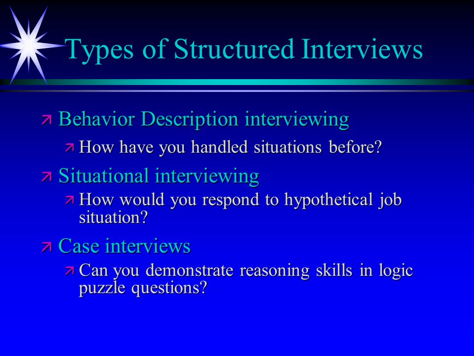 Types of Structured Interviews ä Behavior Description interviewing ä How have you handled situations before.