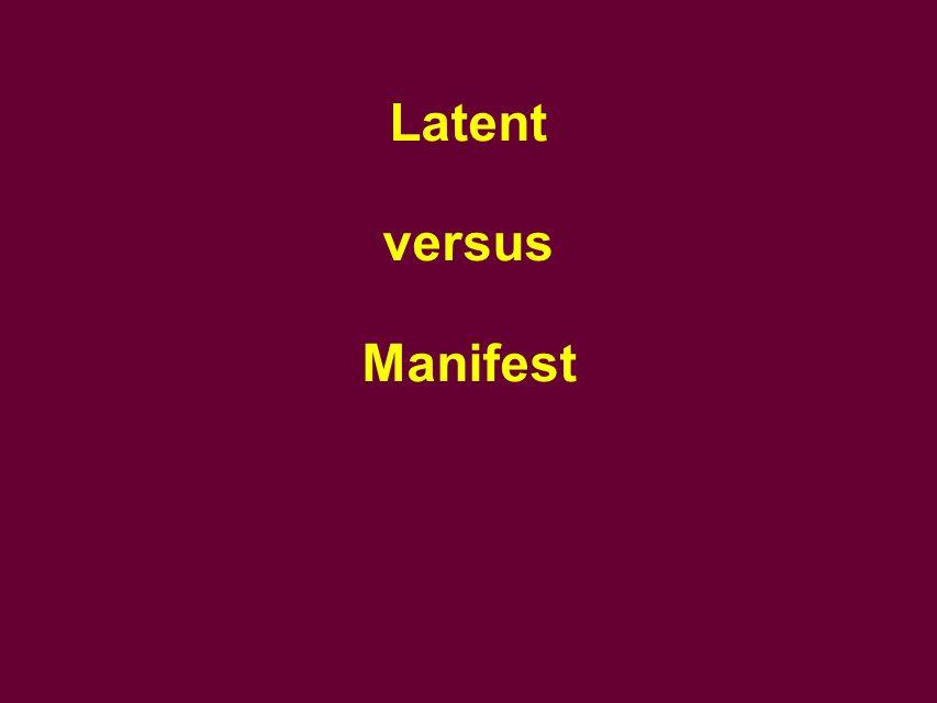 Latent versus Manifest