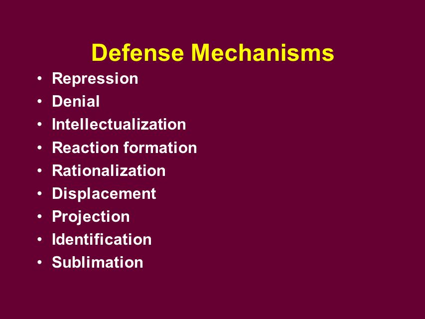 Defense Mechanisms Repression Denial Intellectualization Reaction formation Rationalization Displacement Projection Identification Sublimation