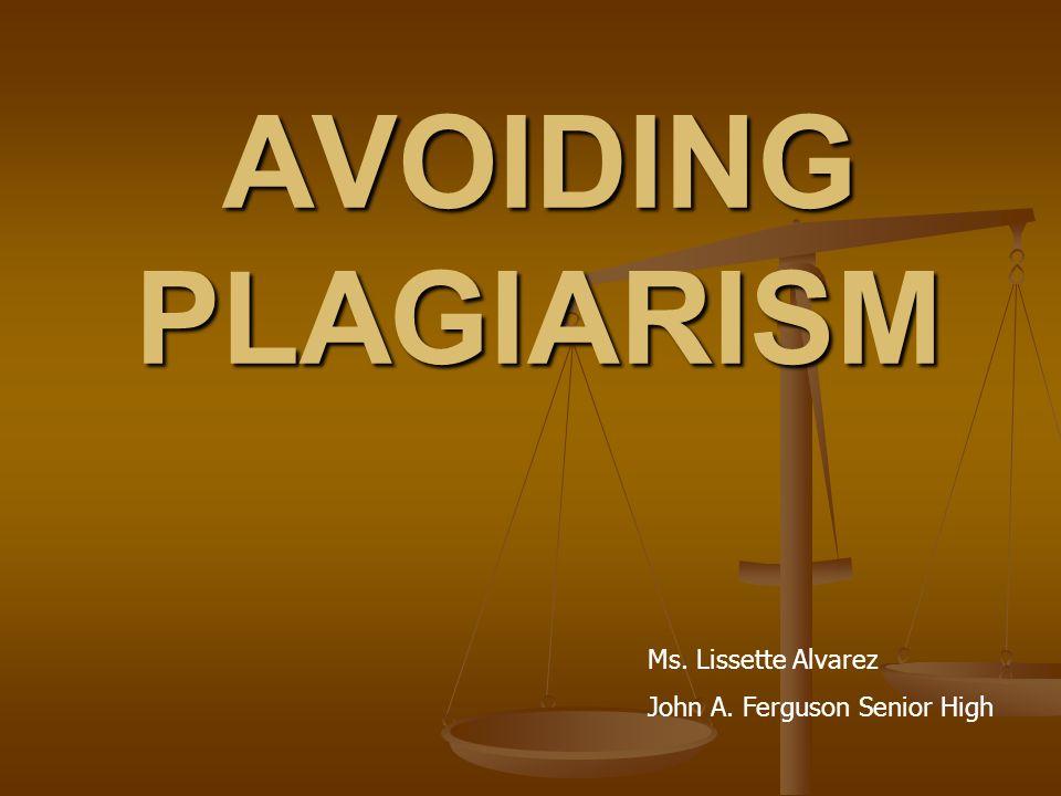 AVOIDING PLAGIARISM Ms. Lissette Alvarez John A. Ferguson Senior High