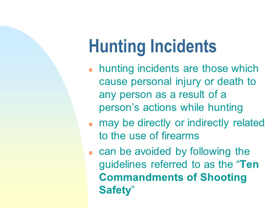 Topics of Discussion n HUNTING INCIDENTS n HUNTING SAFETY n THE WRITTEN LAW n THE UNWRITTEN LAW n PERSONAL CHOICE n INVOLVEMENT n HUNTER RESPONSIBILITIES