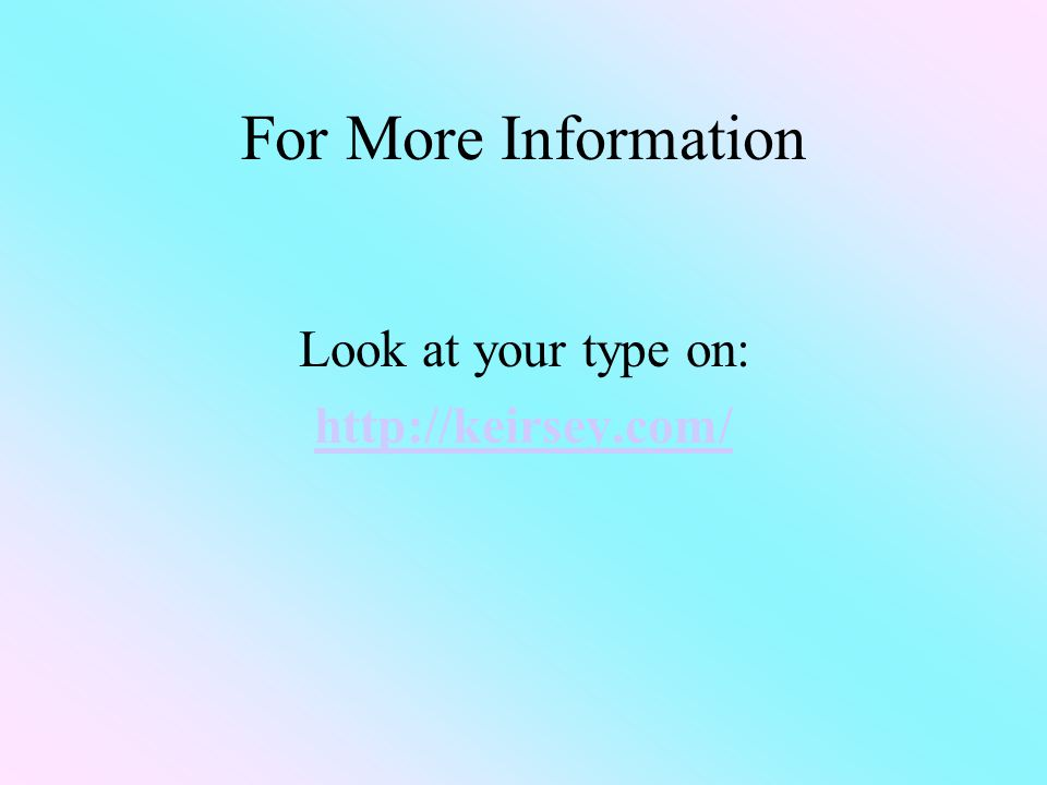 For More Information Look at your type on: