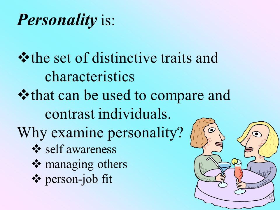 Personality is:  the set of distinctive traits and characteristics  that can be used to compare and contrast individuals.