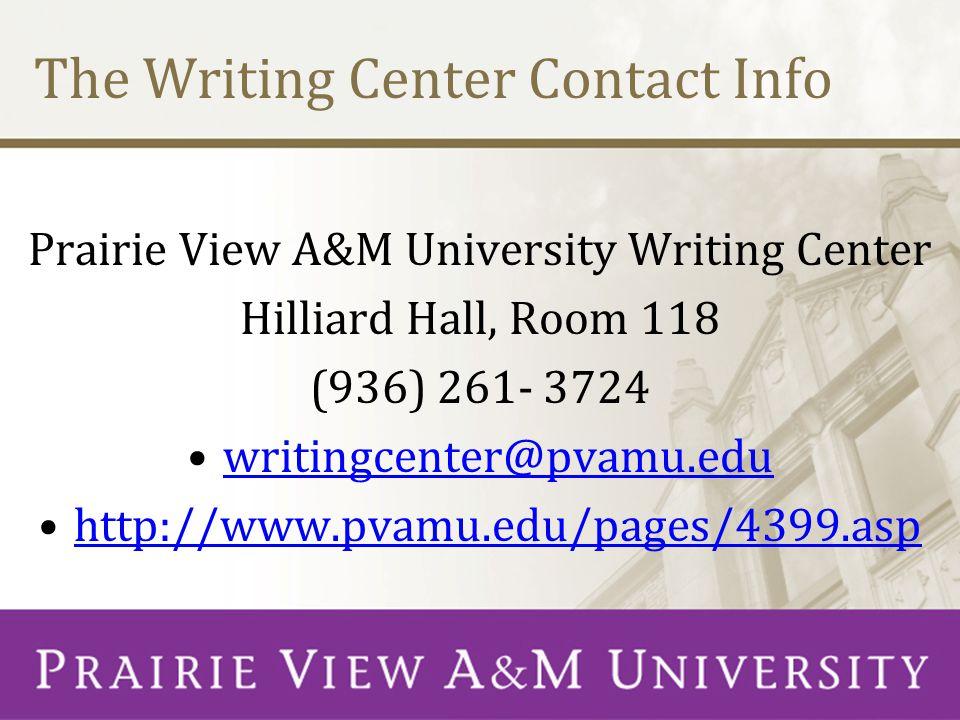 The Writing Center Contact Info Prairie View A&M University Writing Center Hilliard Hall, Room 118 (936) 261- 3724 writingcenter@pvamu.edu http://www.pvamu.edu/pages/4399.asp