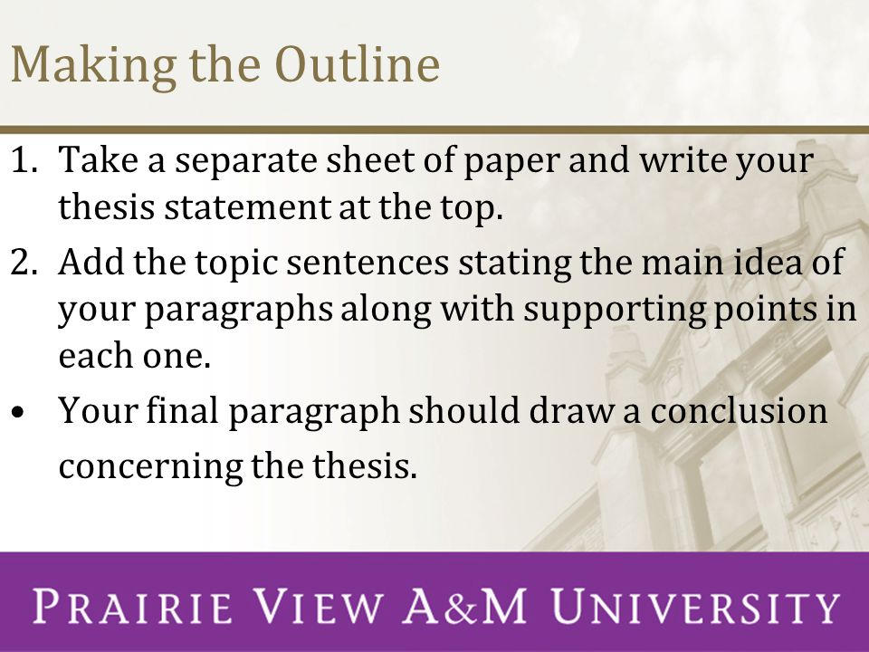 Making the Outline 1.Take a separate sheet of paper and write your thesis statement at the top.