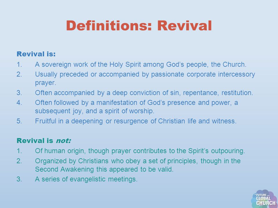 Definitions: Revival Revival is: 1.A sovereign work of the Holy Spirit among God's people, the Church.