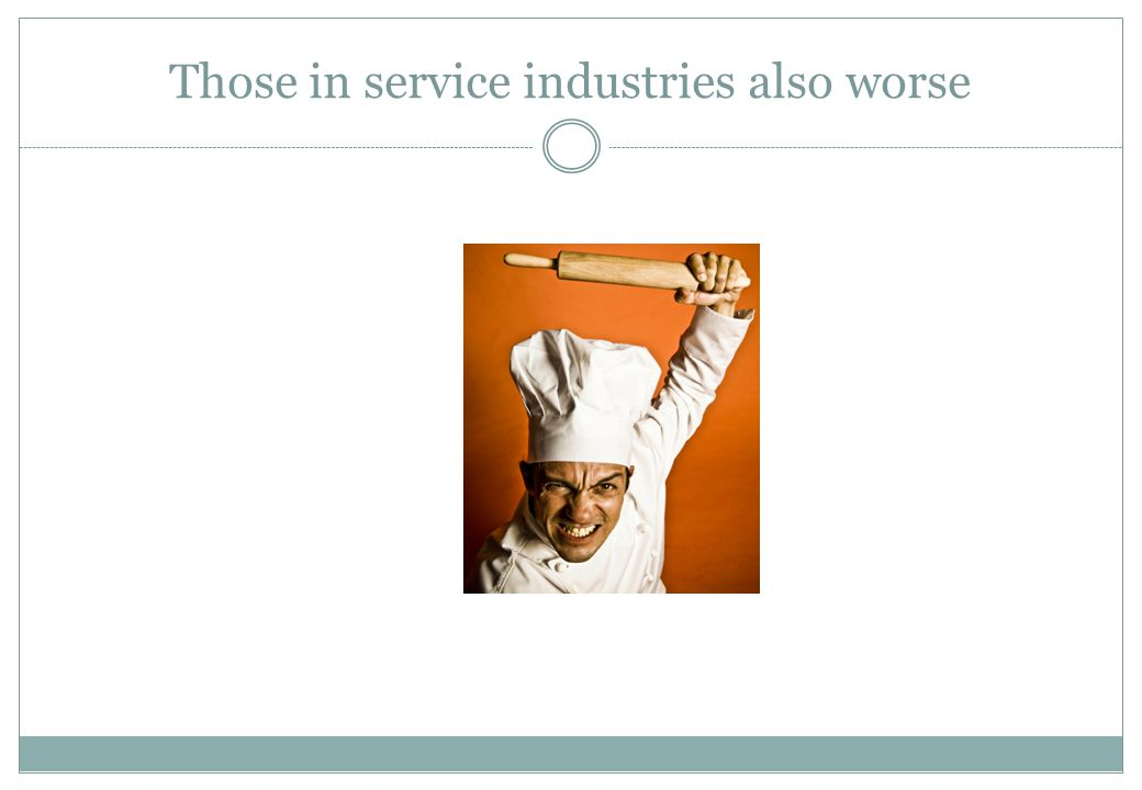 Those in service industries also worse