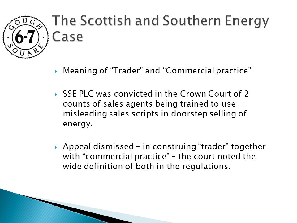 " Meaning of ""Trader"" and ""Commercial practice""  SSE PLC was convicted in the Crown Court of 2 counts of sales agents being trained to use misleading"