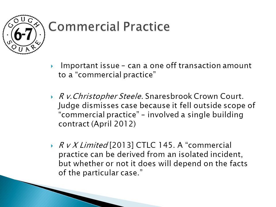  Important issue – can a one off transaction amount to a commercial practice  R v.Christopher Steele.