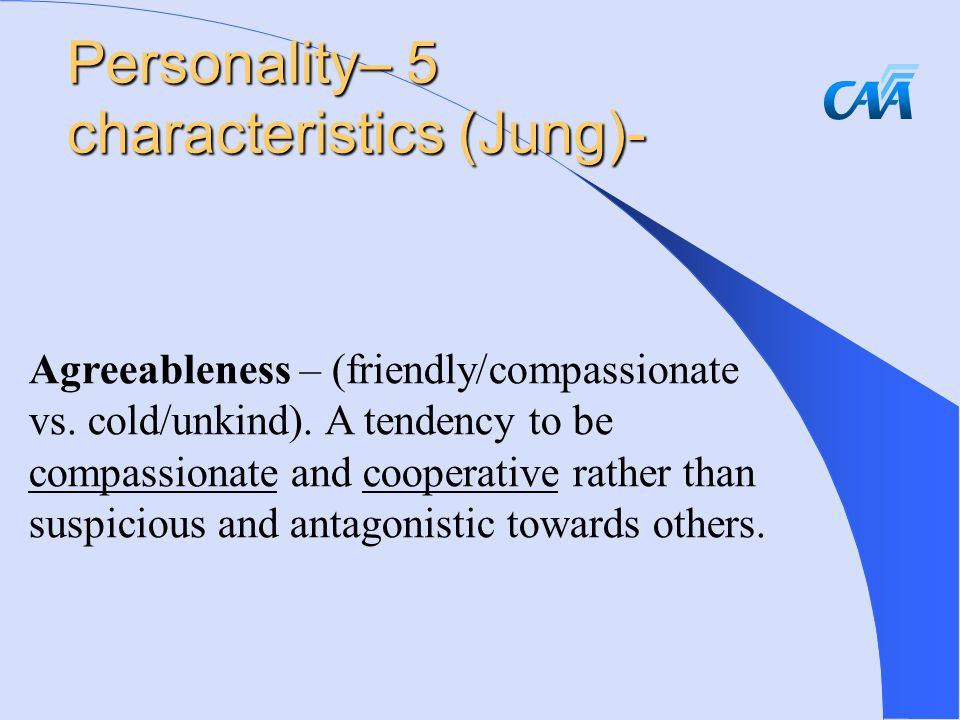 Agreeableness – (friendly/compassionate vs. cold/unkind).