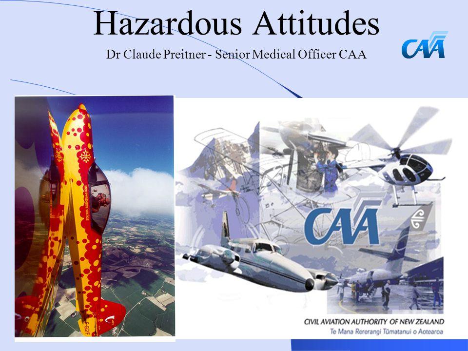 Hazardous Attitudes Dr Claude Preitner - Senior Medical Officer CAA