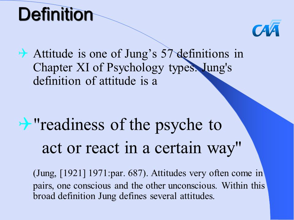 Definition  Attitude is one of Jung's 57 definitions in Chapter XI of Psychology types.