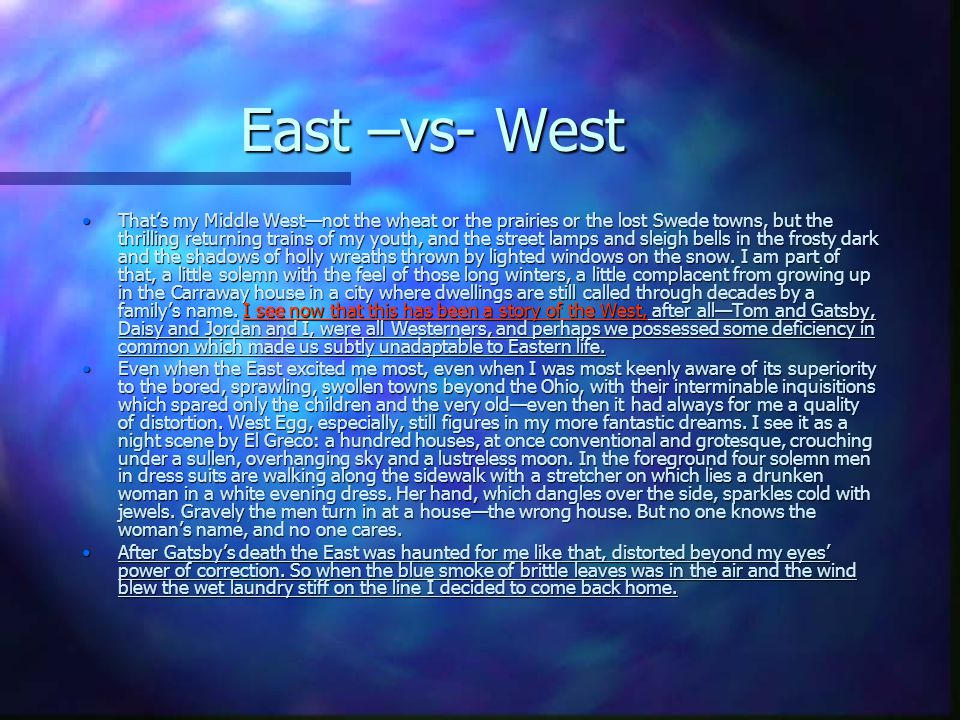East –vs- West That's my Middle West—not the wheat or the prairies or the lost Swede towns, but the thrilling returning trains of my youth, and the street lamps and sleigh bells in the frosty dark and the shadows of holly wreaths thrown by lighted windows on the snow.